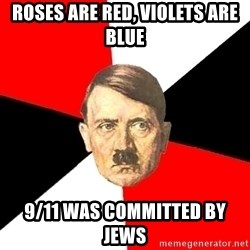 Advice Hitler - Roses are red, violets are blue  9/11 was committed by jews