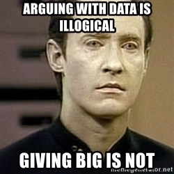 Star Trek Data - Arguing with Data is illogical  Giving Big is not