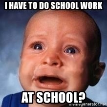 Very Sad Kid - I have to do school work at school?
