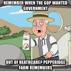 Pepperidge Farm Remembers Meme - Remember when the GOP wanted government  Out of Heathcare? Pepperidge farm remembers