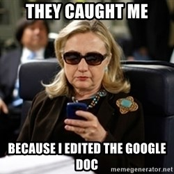 Hillary Clinton Texting - they caught me because I edited the google doc