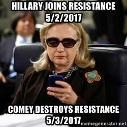 Hillary Clinton Texting - hillary joins resistance 5/2/2017 comey destroys resistance 5/3/2017