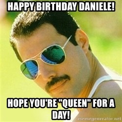 """typical Queen Fan - Happy Birthday daniele! hope you're """"Queen"""" for a day!"""