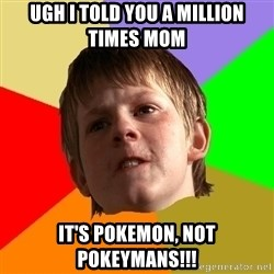 Angry School Boy - ugh i told you a million times mom it's pokemon, not pokeymaNS!!!