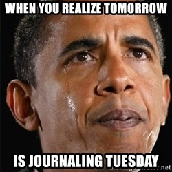 Obama Crying - when you realize tomorrow is journaling tuesday