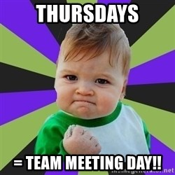 Victory baby meme - THURSDAYS = TEAM MEETING DAY!!