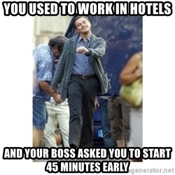 Leonardo DiCaprio Walking - You used to work in hotels and your boss asked you to start 45 minutes early