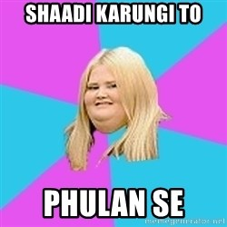 Fat Girl - shaadi Karungi to pHulan se