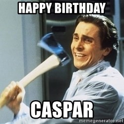 Patrick Bateman With Axe - HAPPY BIRTHDAY CASPAR