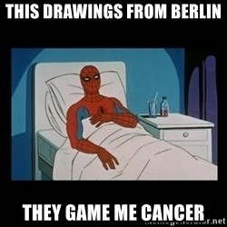 it gave me cancer - This drawings from Berlin they game me cancer