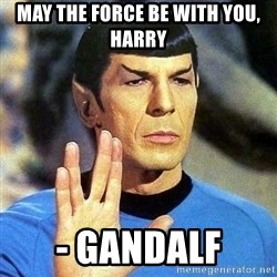 Spock - MAY THE FORCE BE WITH YOU, HARRY - Gandalf