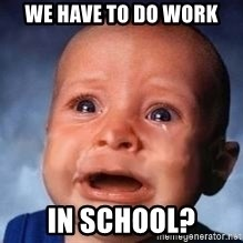 Very Sad Kid - we have to do work in school?