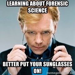 David Caruso CSI - Learning about forensic science Better put your sunglasses on!
