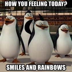 Madagascar Penguin - How you feeling today? smiles AND Rainbows