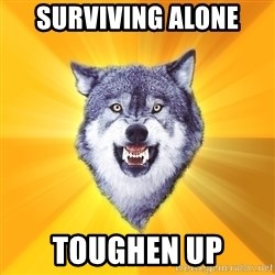 Courage Wolf - surviving alone toughen up