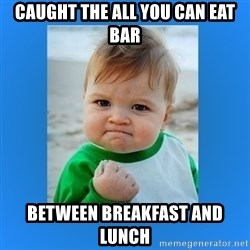 yes baby 2 - Caught the all you can eat bar Between breakfast and lunch