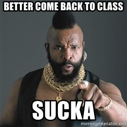 Mr T Fool - Better come back to class Sucka