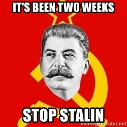 Stalin Says - It's been two weeks Stop Stalin