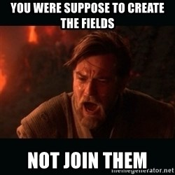 """Obi Wan Kenobi """"You were my brother!"""" - You were Suppose to create the fields not join them"""