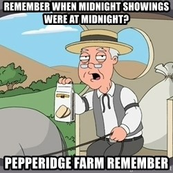 Pepperidge Farm Remembers Meme - Remember when midnight showings were at midnight? Pepperidge farm remember