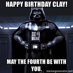 Bitch Darth Vader - happy birthday clay! may the fourth be with you.