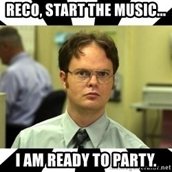 Dwight from the Office - Reco, start the music... i am ready to party.