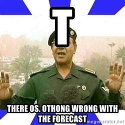 Comical Ali - T There os. Othong wrong with the forecast