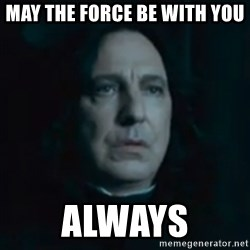 Always Snape - May the force be with you Always