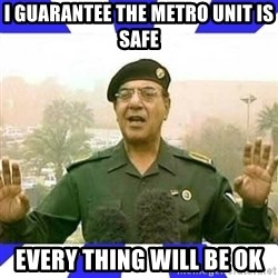 Comical Ali - I guarantee the metro unit is safe every thing will be ok