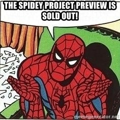 Question Spiderman - The spidey project preview is sold out!