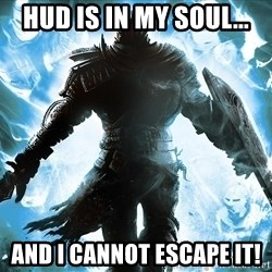 Dark Souls Dreamagus - HUD IS IN MY SOUL... AND I CANNOT ESCAPE IT!