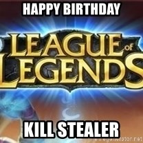 League of legends - Happy Birthday Kill Stealer