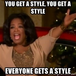 The Giving Oprah - You get a style, you get a style Everyone gets a style