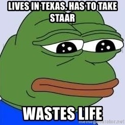 Sad Frog Color - LIves in Texas. HAs to take STaar Wastes Life