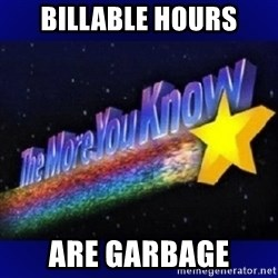 The more you know - Billable hours are garbage