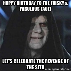 Sith Lord - Happy birthday to the frisky & fabulous Fauzi Let's celebrate the revEnge of the sith