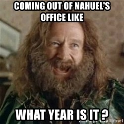What Year - Coming out of nahuel's office like What year is it ?