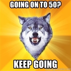 Courage Wolf - GOing on to 50? Keep going