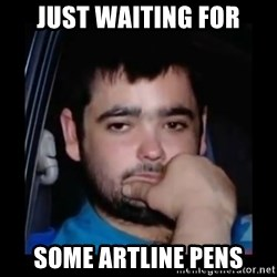 just waiting for a mate - JUST WAITING FOR SOME ARTLINE PENS