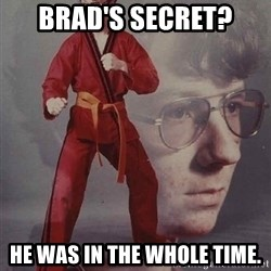 PTSD Karate Kyle - Brad's secret? He was in the whole time.