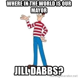 Where's Waldo - Where iN the World is Our mayor Jill dabbs?
