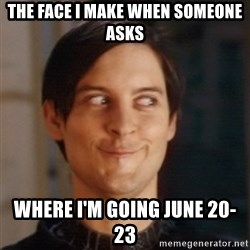 Peter Parker Spider Man - The Face I make when someone asks where i'm going june 20-23