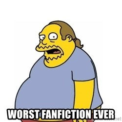 Comic Book Guy Worst Ever -  Worst Fanfiction ever