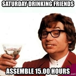 Austin Powers Drink - Saturday drinking friends Assemble 15.00 hours