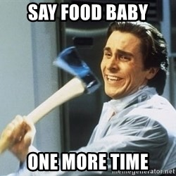 Patrick Bateman With Axe - sAy food baby one more time