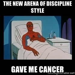 it gave me cancer - The new arena of discipline style gave me cancer