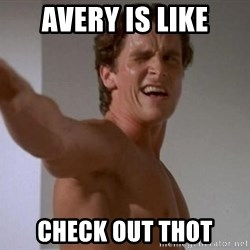 american psycho - avery is like check out thot