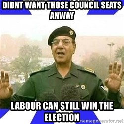 Comical Ali - Didnt want those council seats anway Labour can still win the election