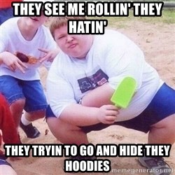 they see me rollin - They see me rollin' they hatin' They tryin to go and hide they hoodies