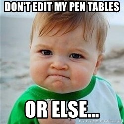 victory kid - don't edit my pen tables or else...